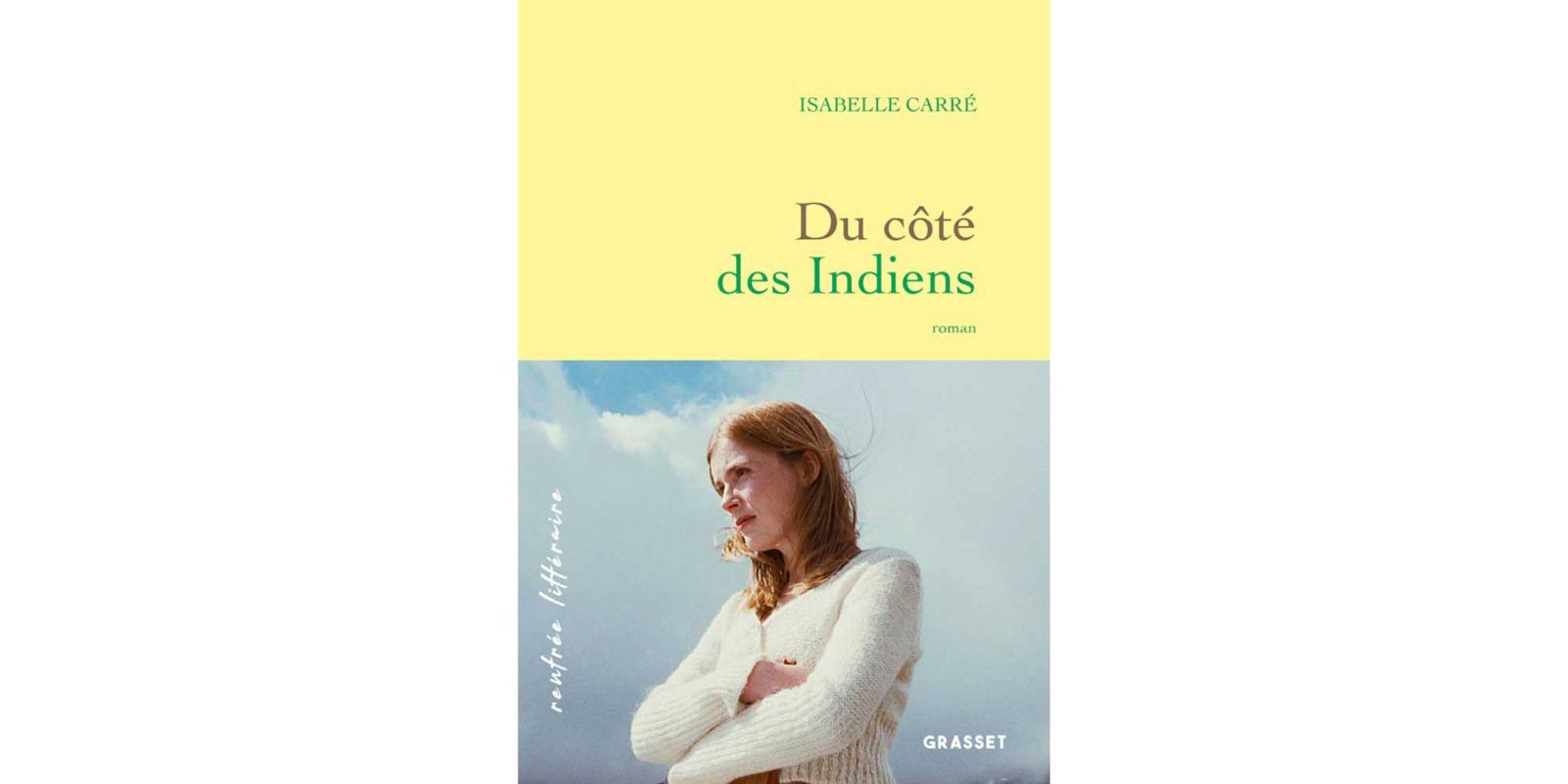 Du Cote Des Indiens Le Nouveau Roman D Isabelle Carre